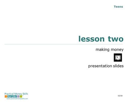 Teens lesson two making money presentation slides 03/08.