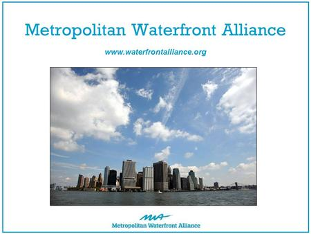 Metropolitan Waterfront Alliance www.waterfrontalliance.org.