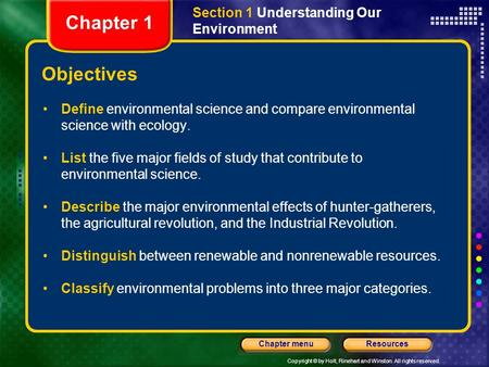 Copyright © by Holt, Rinehart and Winston. All rights reserved. ResourcesChapter menu Section 1 Understanding Our Environment Objectives Define environmental.