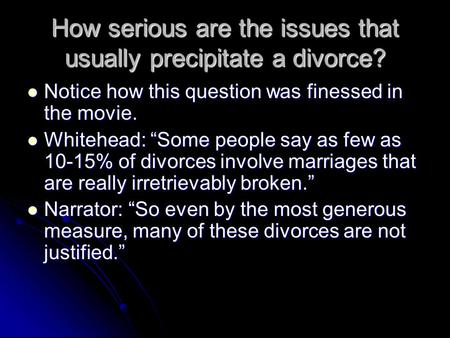 How serious are the issues that usually precipitate a divorce? Notice how this question was finessed in the movie. Notice how this question was finessed.