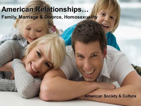 American Relationships… American Relationships… Family, Marriage & Divorce, Homosexuality American Society & Culture.