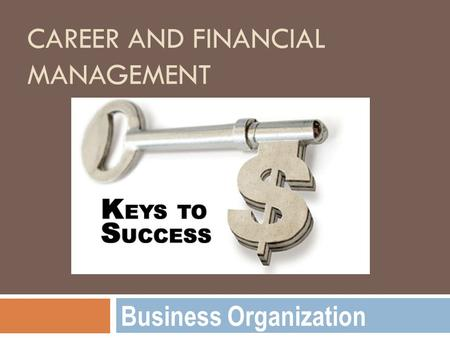 CAREER AND FINANCIAL MANAGEMENT Business Organization.