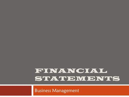 FINANCIAL STATEMENTS Business Management. Today's Objectives  Interpret basic financial statements, including cash flow, income statement, and a balance.