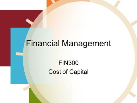 Financial Management FIN300 Cost of Capital. Objectives Upon completion of this lesson, you will be able to: –Determine a firm's cost of equity capital.