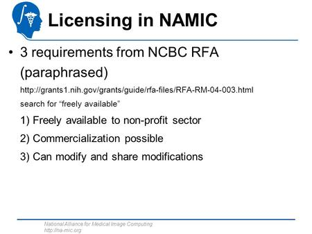 National Alliance for Medical Image Computing  Licensing in NAMIC 3 requirements from NCBC RFA (paraphrased)