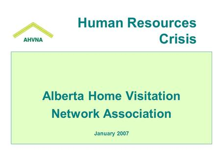 Alberta Home Visitation Network Association January 2007 Human Resources Crisis.