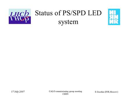 E.Guschin (INR,Moscow) 17 July 2007 CALO commissioning group meeting CERN Status of PS/SPD LED system.