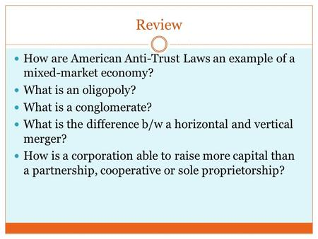 Review How are American Anti-Trust Laws an example of a mixed-market economy? What is an oligopoly? What is a conglomerate? What is the difference b/w.