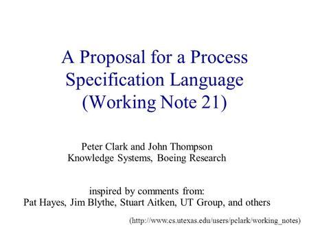 A Proposal for a Process Specification Language (Working Note 21) Peter Clark and John Thompson Knowledge Systems, Boeing Research inspired by comments.