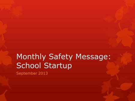 Monthly Safety Message: School Startup September 2013.