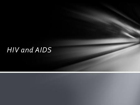 HIV and AIDS. AIDS (Acquired immune deficiency syndrome)- a disease in which the immune system of the patient is weakened. HIV (Human immunodeficiency.