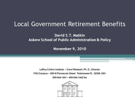 Local Government Retirement Benefits David S.T. Matkin Askew School of Public Administration & Policy November 9, 2010 LeRoy Collins Institute ~ Carol.