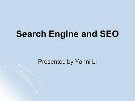 Search Engine and SEO Presented by Yanni Li. Various Components of Search Engine.