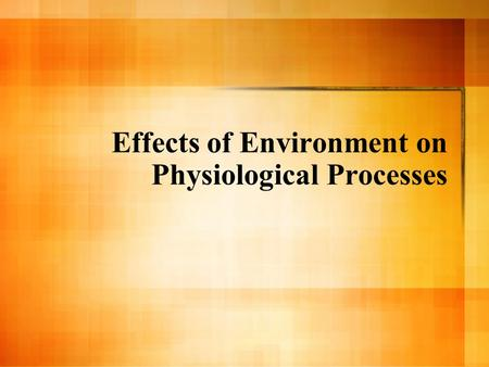 Effects of Environment on Physiological Processes.