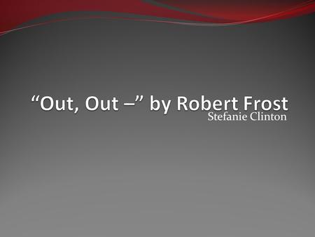 "Stefanie Clinton. Title The quote ""Out, Out –"" is from Shakespeare's ""Macbeth"" given by the primary character, Macbeth. Macbeth says this in his soliloquy."