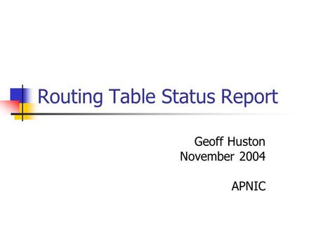 Routing Table Status Report Geoff Huston November 2004 APNIC.