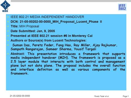 Peretz Feder et al. 21-05-0202-00-0000 Page 1 IEEE 802.21 MEDIA INDEPENDENT HANDOVER DCN: 21-05-00202-00-0000_MIH_Proposal_Lucent_Phase II Title: MIH Proposal.