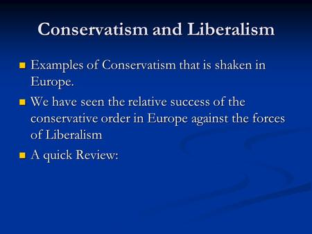 the influence of conservatism liberalism and nationalism in europe Ideologies and revolutions: 1815-1850 the age of metternich europe •revolutions of 1830 and 1848 •reforms in britain •liberalism/ nationalism vs conservatism •romanticism • second french empire • crimean war • unification of germany.