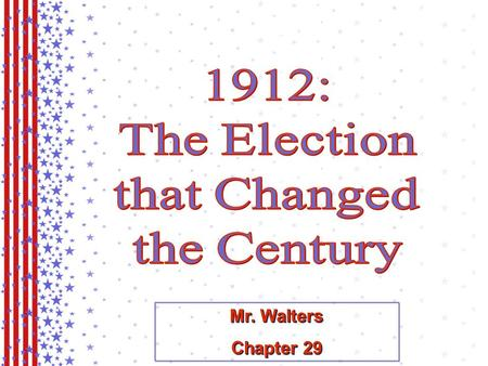 Mr. Walters Chapter 29 Mr. Walters Chapter 29. The Republican Party & President William H. Taft.