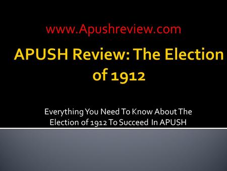 Everything You Need To Know About The Election of 1912 To Succeed In APUSH www.Apushreview.com.