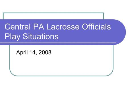 Central PA Lacrosse Officials Play Situations April 14, 2008.