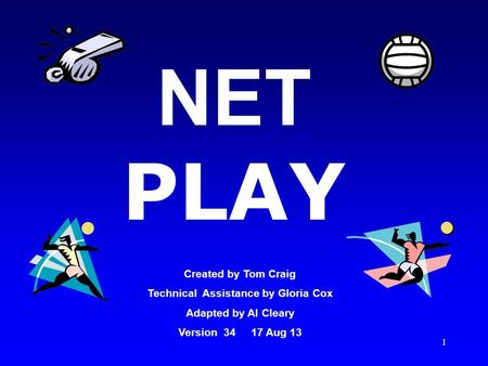 1 NET PLAY Created by Tom Craig Technical Assistance by Gloria Cox Adapted by Al Cleary Version 34 17 Aug 13.