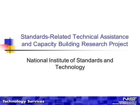 Standards-Related Technical Assistance and Capacity Building Research Project National Institute of Standards and Technology.