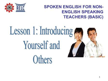 1 SPOKEN ENGLISH FOR NON- ENGLISH SPEAKING TEACHERS (BASIC)