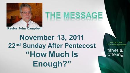"Pastor John Campbell November 13, 2011 22 nd Sunday After Pentecost ""How Much Is Enough?"""