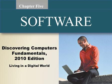 Discovering Computers Fundamentals, 2010 Edition Living in a Digital World Chapter Five SOFTWARE.
