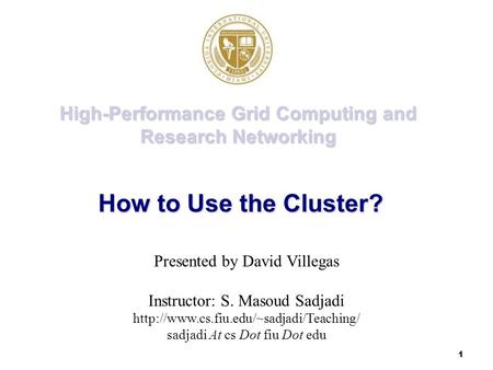 1 High-Performance Grid Computing and Research Networking Presented by David Villegas Instructor: S. Masoud Sadjadi