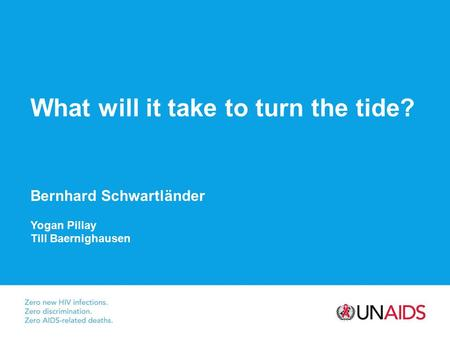 What will it take to turn the tide? Bernhard Schwartländer Yogan Pillay Till Baernighausen.