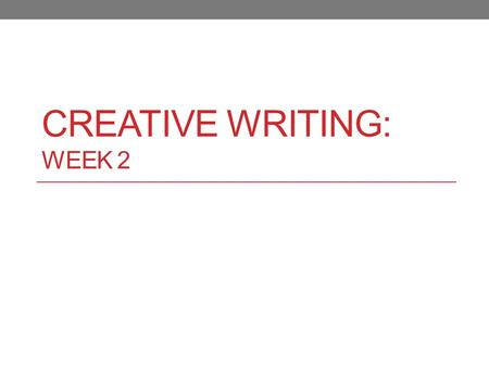 CREATIVE WRITING: WEEK 2. Do Now: Plot Practice Today's Title: Autobiographical Narratives Directions: Please answer the following questions in your interactive.