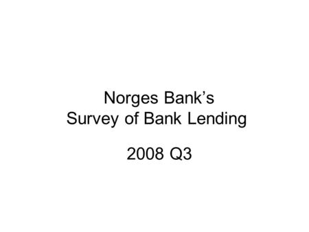 Norges Bank's Survey of Bank Lending 2008 Q3. Source: Norges Bank Repayment loans secured on dwellings Total Home equity lines of credit First- home loans.