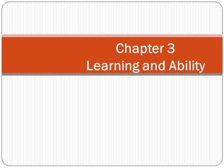 Chapter 3 Learning and Ability. Objective 1. Concept of Learning. 2. Theories of Learning. 3. Biographical Characteristics. 4. Different types of abilities.