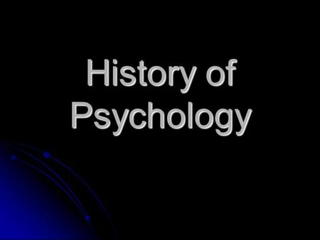 History of Psychology. Psychology Definition: The scientific study of behavior and mental processes. Definition: The scientific study of behavior and.