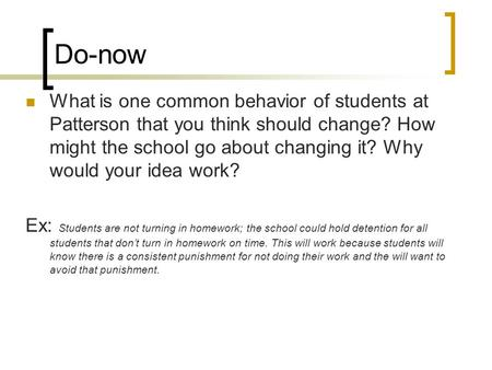 Do-now What is one common behavior of students at Patterson that you think should change? How might the school go about changing it? Why would your idea.