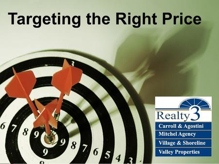 Realty3CT.com Targeting the Right Price. Realty3CT.com Targeting the Right Price Targeting the right price when you begin to sell your property will make.