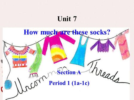 Unit 7 How much are these socks? Section A Period 1 (1a-1c)