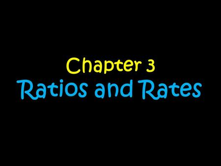 Chapter 3 Ratios and Rates. Day….. 1.Ratios and Rates 2.Unit Rates 3.Station Rotation 4.Equivalent Ratios 5.Modeling Ratios.