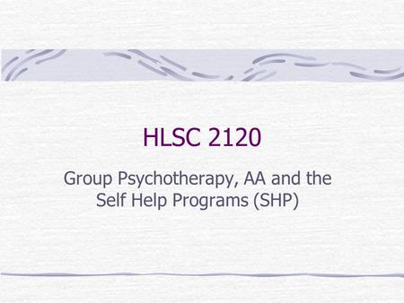 HLSC 2120 Group Psychotherapy, AA and the Self Help Programs (SHP)