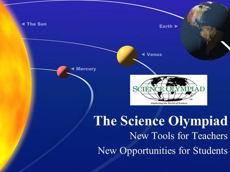 The Science Olympiad New Tools for Teachers New Opportunities for Students.