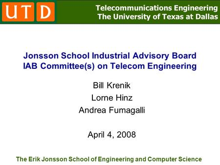 Telecommunications Engineering The University of Texas at Dallas The Erik Jonsson School of Engineering and <strong>Computer</strong> <strong>Science</strong> Jonsson School Industrial.