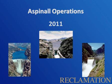 Aspinall Operations 2011. Operational Considerations Aspinall Unit Purposes – Water storage / Compact Development – Power Production – Flood Control.