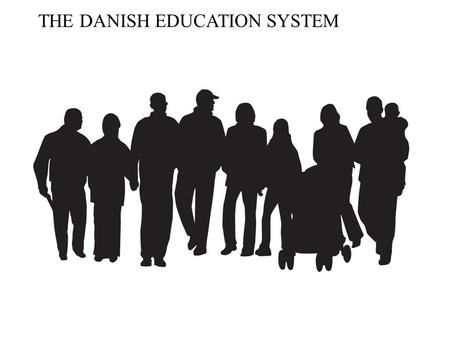 THE DANISH EDUCATION SYSTEM. 5.4m inhabitants A modern welfare state Social welfare financed through taxes Free public services in many areas High living.