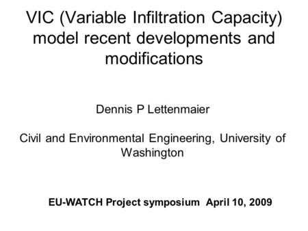 VIC (Variable Infiltration Capacity) model recent developments and modifications Dennis P Lettenmaier Civil and Environmental Engineering, University of.