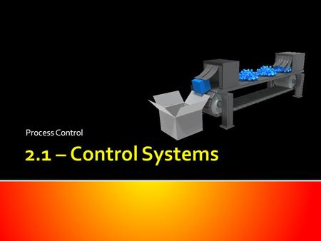 Process Control.  Some applications require that certain amounts of raw materials are combined in specific ways for particular lengths of time.  An.