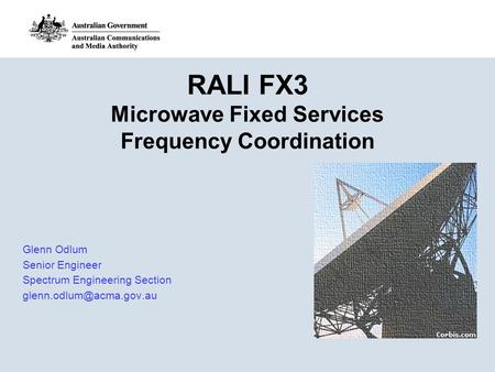 RALI FX3 Microwave Fixed Services Frequency Coordination Glenn Odlum Senior Engineer Spectrum Engineering Section