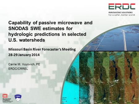 INNOVATIVE SOLUTIONS for a safer, better world Capability of passive microwave and SNODAS SWE estimates for hydrologic predictions in selected U.S. watersheds.
