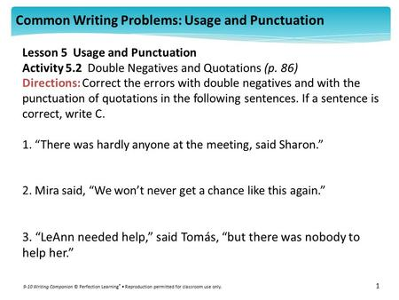 Common Writing Problems: Usage and Punctuation 9-10 Writing Companion © Perfection Learning ® Reproduction permitted for classroom use only. 1 Lesson 5.
